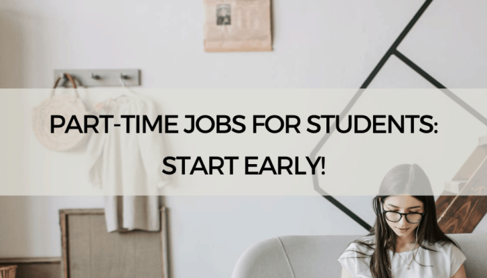 Part-Time Jobs for Students: Start Early!